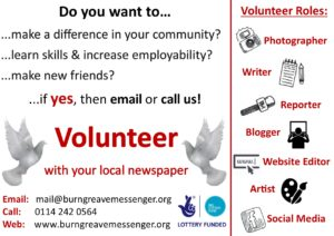 A landscape flyer with a backgroud image of 2 cartoon pigeons facing each other (logo of the Messenger), with red and black text asking the audience 'do you want to make a difference in your community, learn skills and increase employability, make new friends? if yes, then email or call us! Volunteer with your local newspaper.' It also has the following list of volunteer roles labelled 'reporter, writer, photographer, blogger, website editor, artist, social media'. It also has our contact details and a logo for the lottery as the lottery fund the Burngreave Messenger.