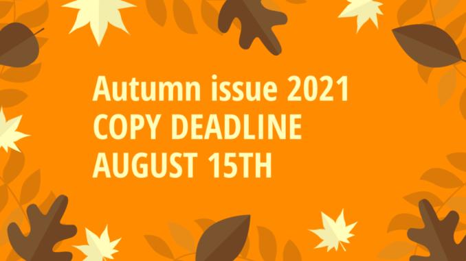 Autumn issue deadline August 15th 2021